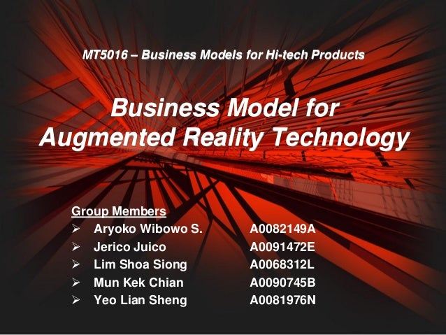 MT5016 – Business Models for Hi-tech Products    Business Model forAugmented Reality Technology  Group Members   Aryoko W...