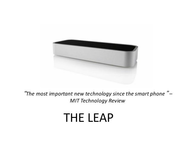 """""""The most important new technology since the smart phone """" –                  MIT Technology Review                THE LEAP"""