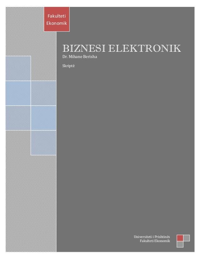 BIZNESI ELEKTRONIK Dr. Mihane Berisha Skriptë Fakulteti Ekonomik Universiteti i Prishtinës Fakulteti Ekonomik