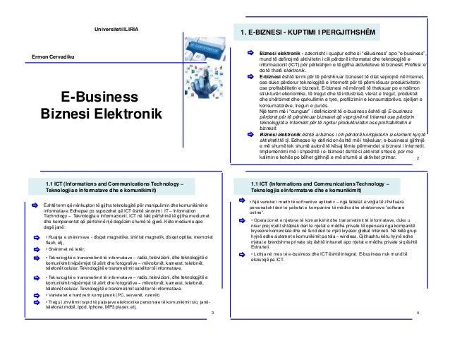 E-Business Biznesi Elektronik Ermon Cervadiku Universiteti ILIRIA 1. E-BIZNESI - KUPTIMI I PERGJITHSHËM Biznesi elektronik...