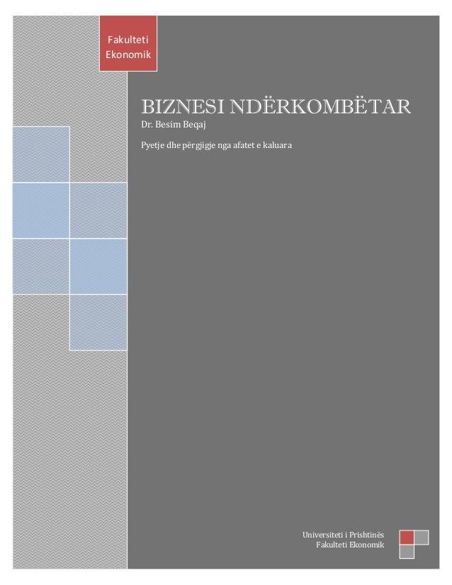 BIZNESI NDËRKOMBËTAR Dr. Besim Beqaj Pyetje dhe përgjigje nga afatet e kaluara Fakulteti Ekonomik Universiteti i Prishtinë...