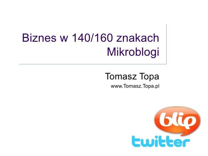 Biznes w 140/160 znakach Mikroblogi Tomasz Topa www.Tomasz.Topa.pl