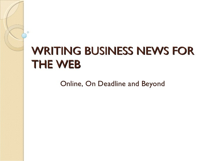 WRITING BUSINESS NEWS FOR THE WEB Online, On Deadline and Beyond