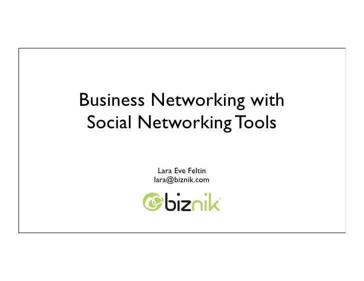 Business Networking with  Social Networking Tools            Lara Eve Feltin         lara@biznik.com