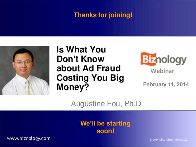 Thanks for joining!  Is What You Don't Know about Ad Fraud Costing You Big Money?  February 11, 2014  Augustine Fou, Ph.D ...