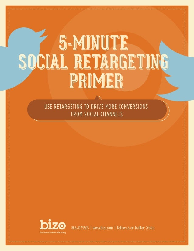 USE RETARGETING TO DRIVE MORE CONVERSIONS          FROM SOCIAL CHANNELS          866.497.5505 | www.bizo.com | Follow us o...