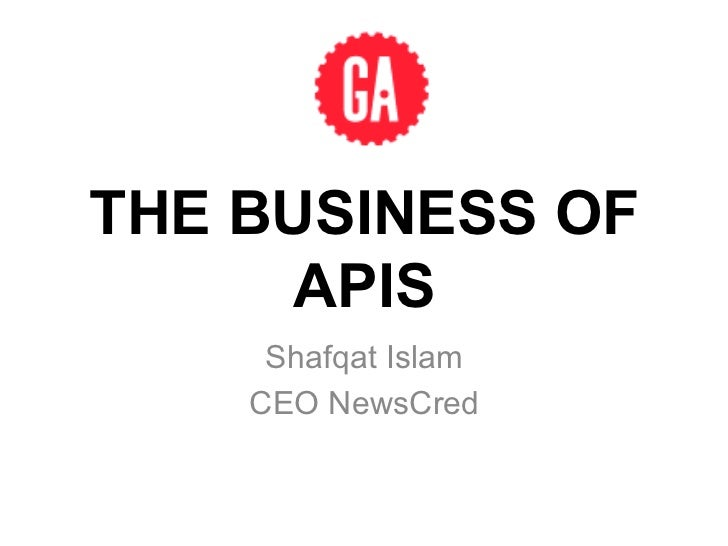 THE BUSINESS OF      APIS     Shafqat Islam    CEO NewsCred