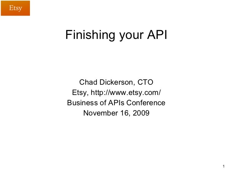 Finishing your API Chad Dickerson, CTO Etsy, http://www.etsy.com/ Business of APIs Conference November 16, 2009