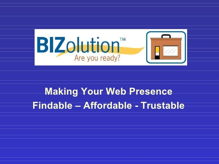 Making Your Web Presence Findable – Affordable - Trustable