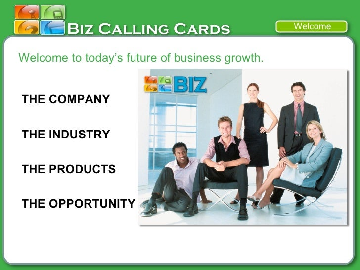 THE COMPANY THE INDUSTRY THE PRODUCTS THE OPPORTUNITY Welcome to today's future of business growth. Welcome