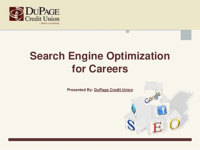 Search Engine Optimization        for Careers      Presented By: DuPage Credit Union