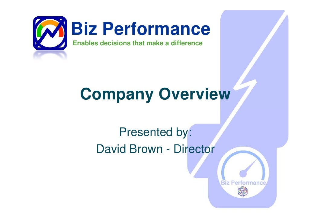 Biz Performance Enables decisions that make a difference       Company Overview             Presented by:        David Bro...