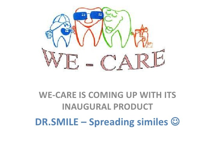 WE-CARE IS COMING UP WITH ITS INAUGURAL PRODUCT<br />DR.SMILE – Spreading similes <br />