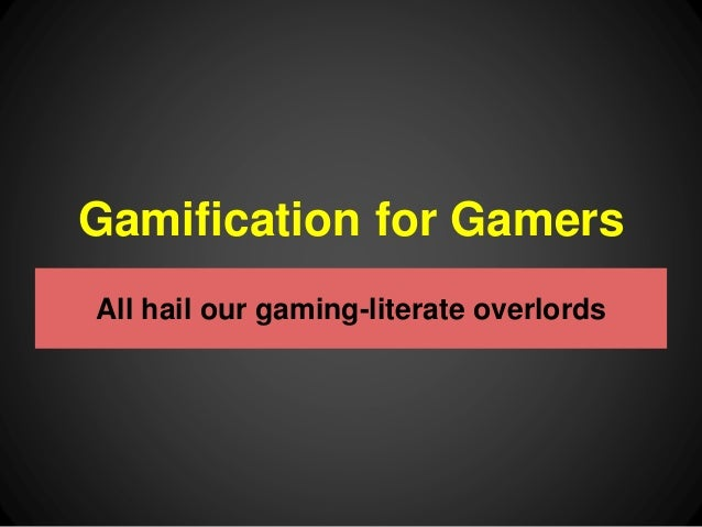Gamification for Gamers  All hail our gaming-literate overlords