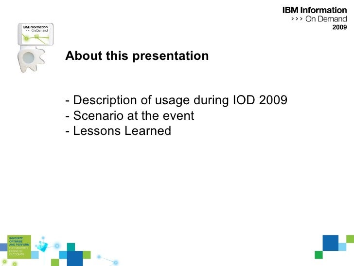 About this presentation - Description of usage during IOD 2009 - Scenario at the event - Lessons Learned
