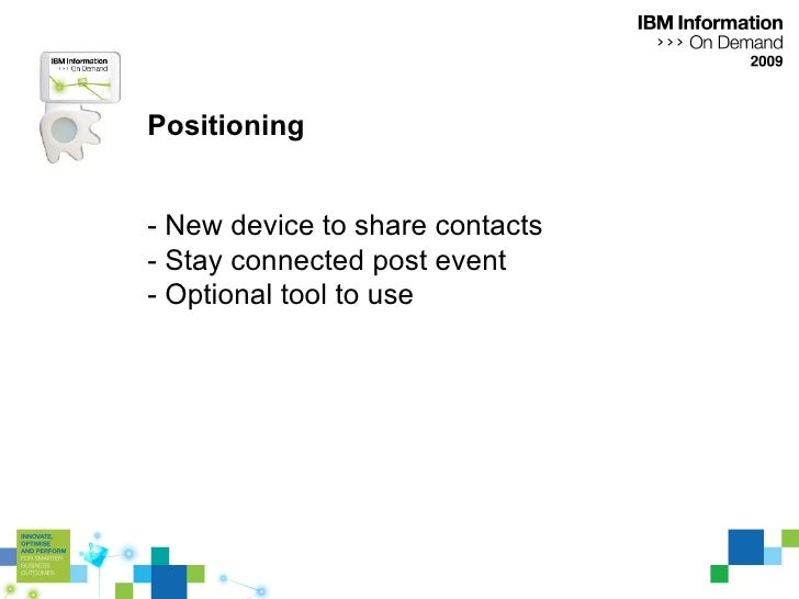 Positioning - New device to share contacts - Stay connected post event - Optional tool to use