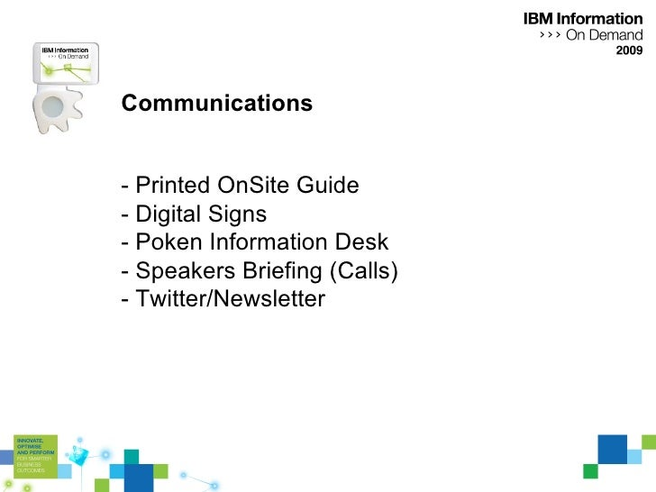 Communications - Printed OnSite Guide - Digital Signs - Poken Information Desk - Speakers Briefing (Calls) - Twitter/News...