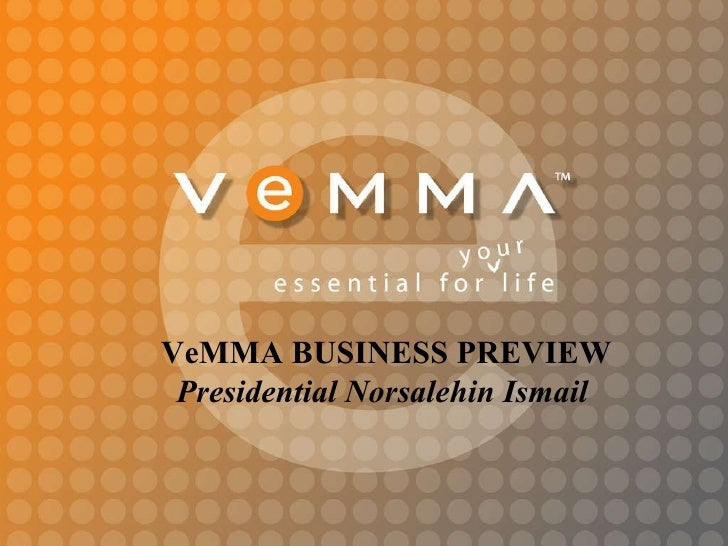 VeMMA BUSINESS PREVIEW Presidential Norsalehin Ismail