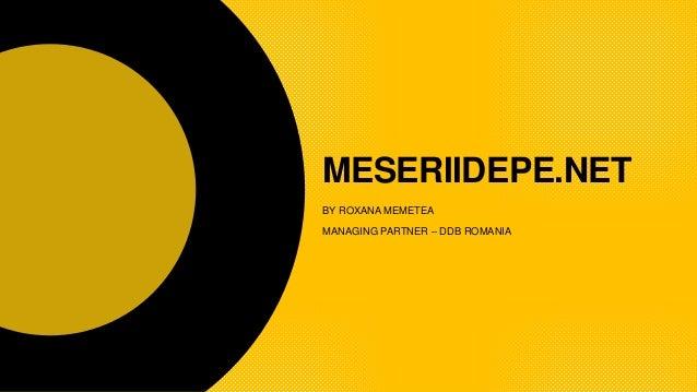 BY ROXANA MEMETEA MANAGING PARTNER – DDB ROMANIA MESERIIDEPE.NET
