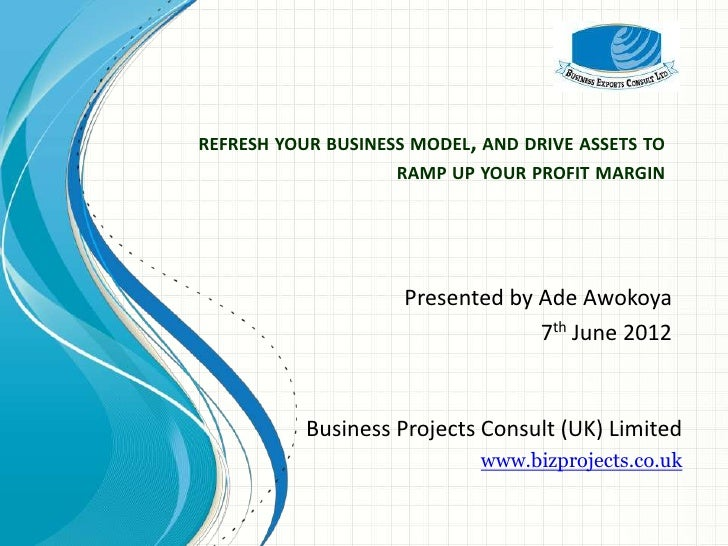 REFRESH YOUR BUSINESS MODEL, AND DRIVE ASSETS TO                    RAMP UP YOUR PROFIT MARGIN                     Present...