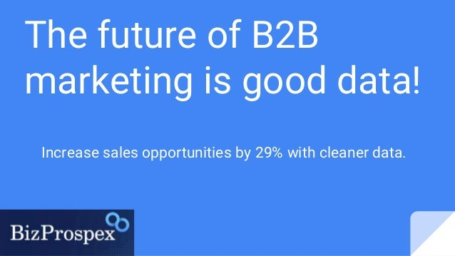 The future of B2B marketing is good data! Increase sales opportunities by 29% with cleaner data.