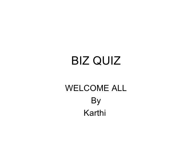 BIZ QUIZWELCOME ALL    By   Karthi