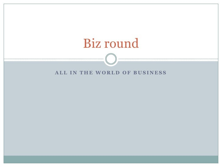 All in the world of business<br />Biz round <br />