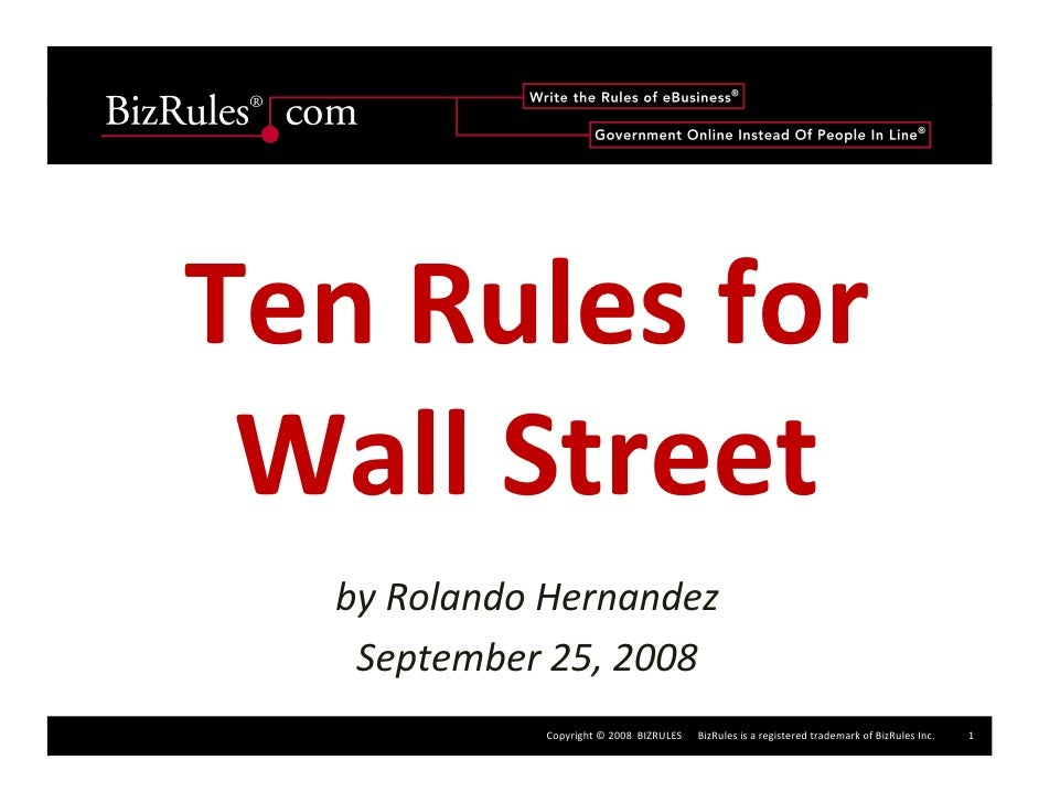 Ten Rules for   Wall Street   by Rolando Hernandez    September 25, 2008               Copyright © 2008  BIZRULES      Biz...