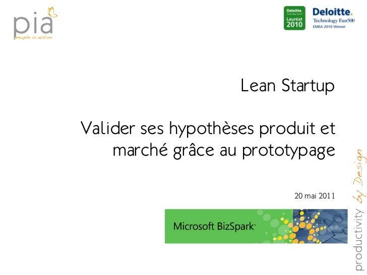 Lean StartupValider ses hypothèses produit et    marché grâce au prototypage                           20 mai 2011