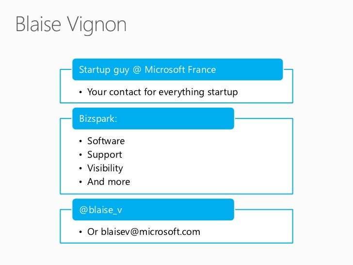 Startup guy @ Microsoft France• Your contact for everything startupBizspark:•   Software•   Support•   Visibility•   And m...