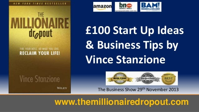 £100 Start Up Ideas & Business Tips by Vince Stanzione The Business Show 29th November 2013  www.themillionairedropout.com