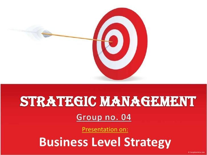 Strategic management<br />Group no. 04<br />Presentation on:<br />Business Level Strategy<br />