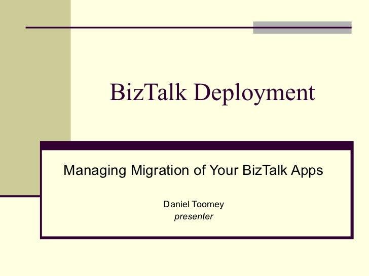 BizTalk DeploymentManaging Migration of Your BizTalk Apps              Daniel Toomey                presenter