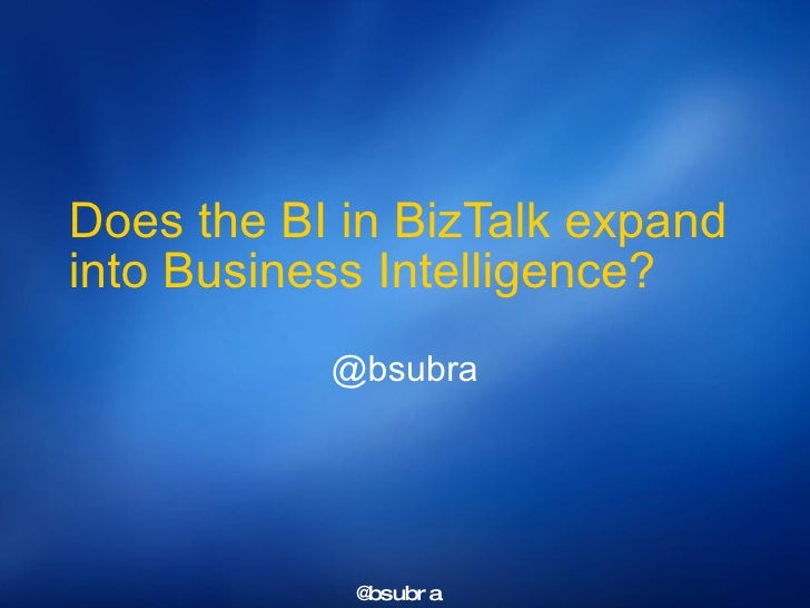 Does the BI in BizTalk expand into Business Intelligence?  @bsubra