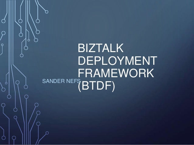 BIZTALK DEPLOYMENT FRAMEWORK (BTDF) SANDER NEFS