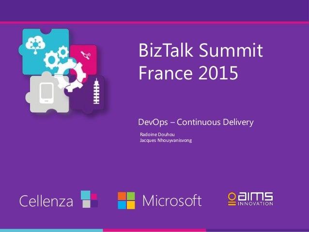 BizTalk Summit France 2015 DevOps – Continuous Delivery Cellenza Microsoft Radoine Douhou Jacques Nhouyvanisvong