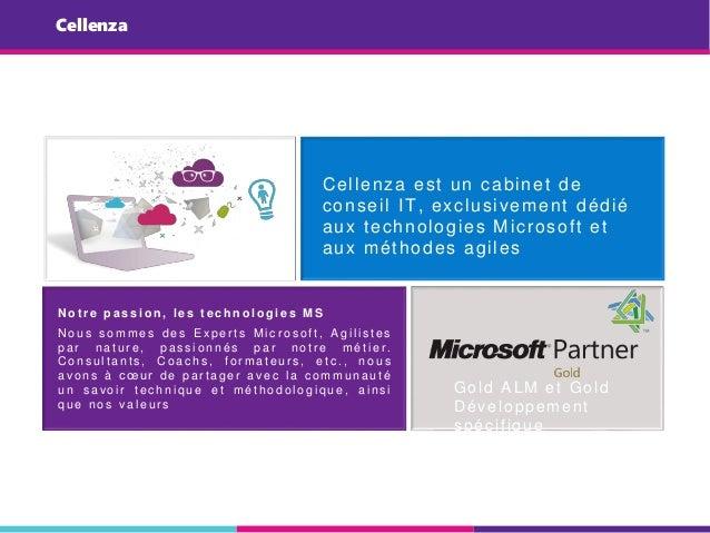 Cellenza Cellenza est un cabinet de conseil IT, exclusivement dédié aux technologies Microsoft et aux méthodes agiles N o ...