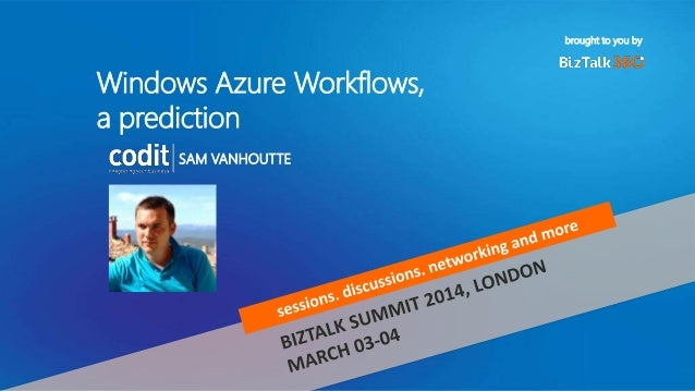 brought to you by Windows Azure Workflows, a prediction SAM VANHOUTTE