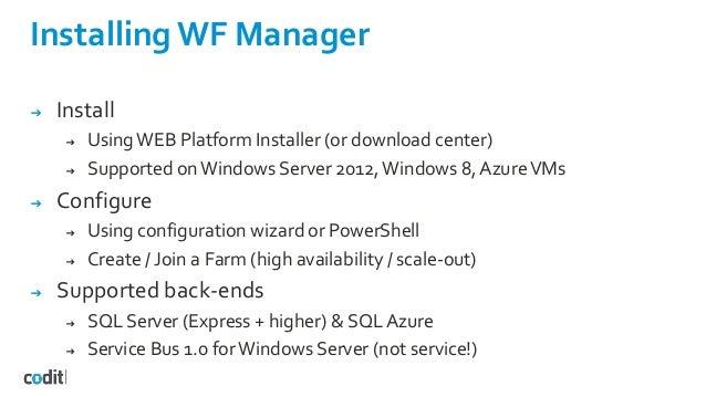 Installing WF Manager ➔ Install ➔ UsingWEB Platform Installer (or download center) ➔ Supported on Windows Server 2012, Win...