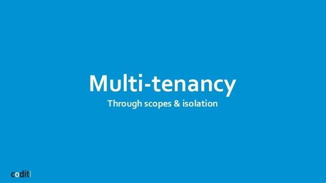 Multi-tenancy Through scopes & isolation