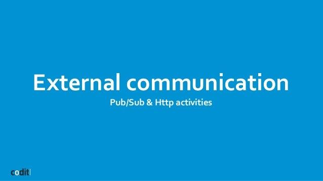 External communication Pub/Sub & Http activities