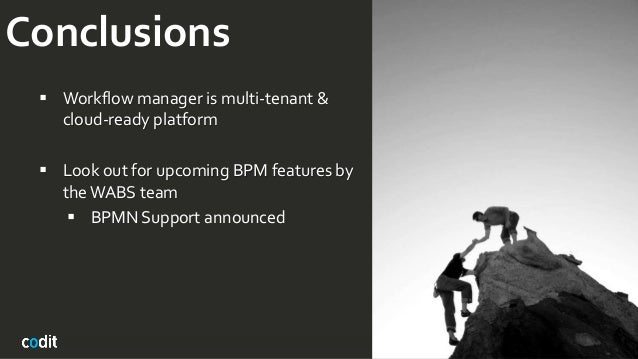 Conclusions  Workflow manager is multi-tenant & cloud-ready platform  Look out for upcoming BPM features by theWABS team...