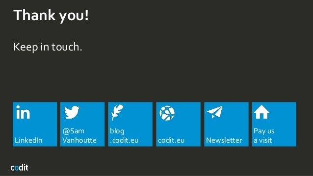 Thank you! Keep in touch. LinkedIn blog .codit.eu codit.eu Newsletter @Sam Vanhoutte Pay us a visit