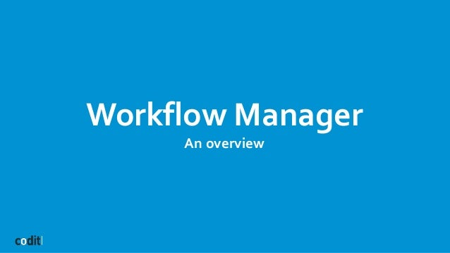 Workflow Manager An overview