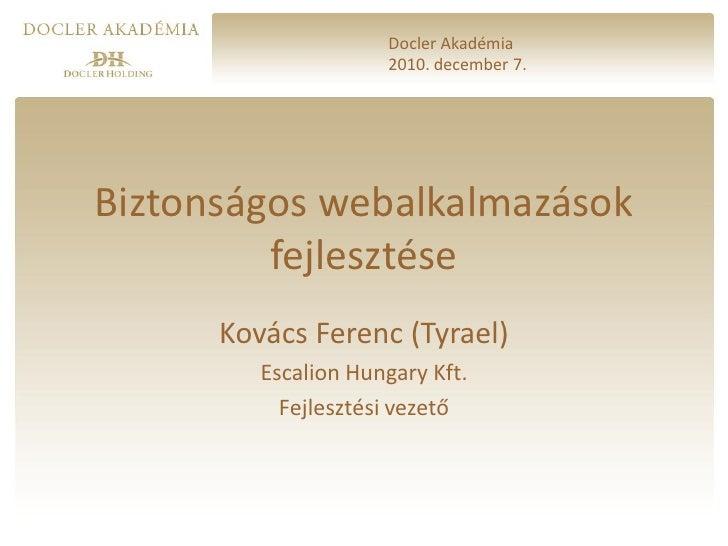 Docler Akadémia                     2010. december 7.Biztonságos webalkalmazások         fejlesztése      Kovács Ferenc (T...