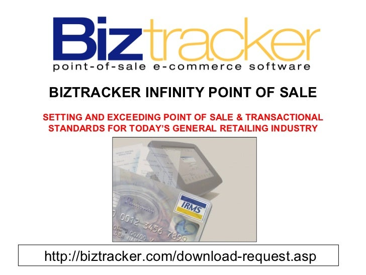 BIZTRACKER INFINITY POINT OF SALESETTING AND EXCEEDING POINT OF SALE & TRANSACTIONAL STANDARDS FOR TODAY'S GENERAL RETAILI...