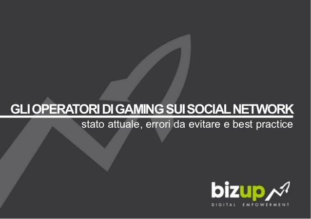GLI OPERATORI DI GAMING SUI SOCIAL NETWORK          stato attuale, errori da evitare e best practice