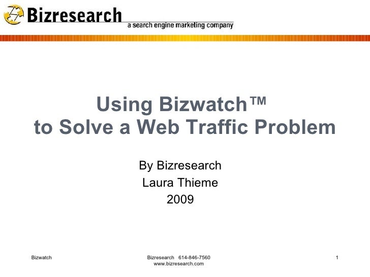 Using Bizwatch™ to Solve a Web Traffic Problem            By Bizresearch            Laura Thieme                 2009    B...