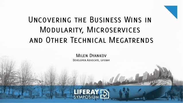 Uncovering the Business Wins in Modularity, Microservices and Other Technical Megatrends Milen Dyankov Developer Advocat...