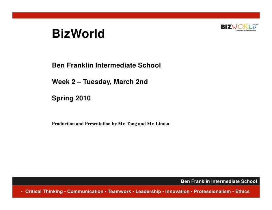 BizWorld               Ben Franklin Intermediate School               Week 2 – Tuesday, March 2nd               Spring 201...
